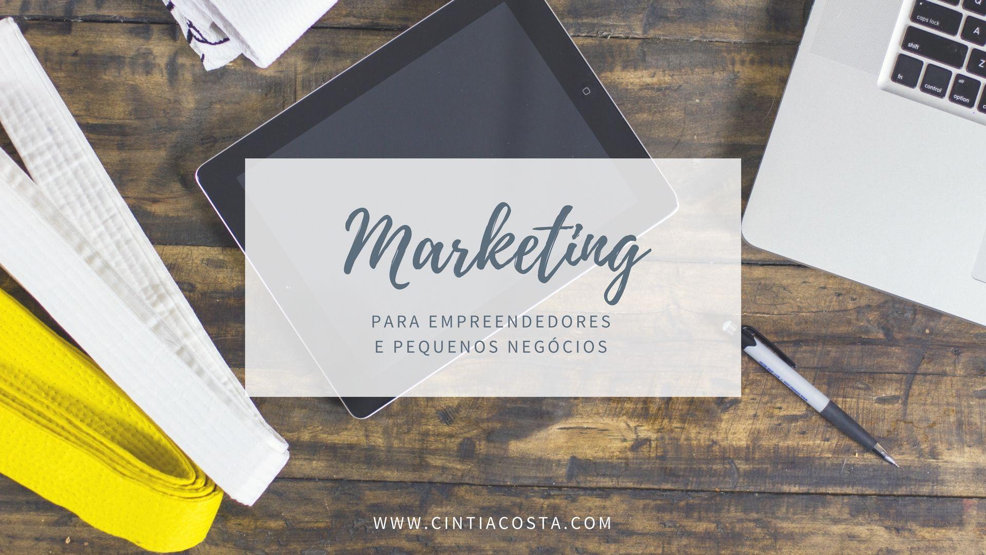 Dicas de marketing para empreendedores e pequenos negócios. Fonte: www.cintiacosta.com
